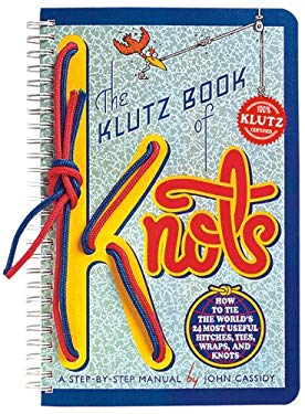 The Klutz Book of Knots: How to Tie the World's 24 Most Useful Hitches, Ties, Wraps, and Knots [With String to Tie Knots with] 9781591748083
