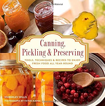 Canning, Pickling & Preserving: Tools, Techniques & Recipes to Enjoy Fresh Food All Year-Round 9781599219509