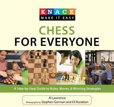 Chess for Everyone: A Step-By-Step Guide to Rules, Moves, & Winning Strategies 9781599215105