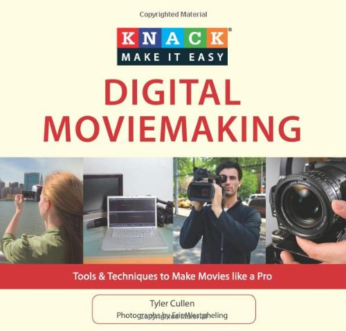 Knack Digital Moviemaking: Tools & Techniques to Make Movies Like a Pro 9781599219912
