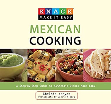 Mexican Cooking: A Step-By-Step Guide to Authentic Dishes Made Easy 9781599217802