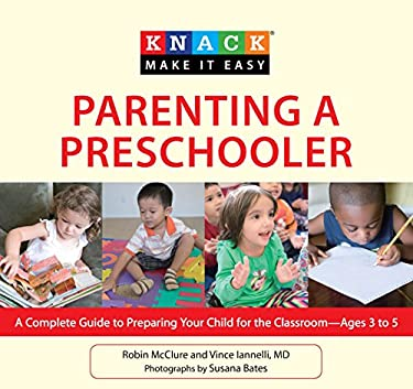 Parenting a Preschooler: A Complete Guide to Preparing Your Child for the Classroom--Ages 3 to 5 9781599218755