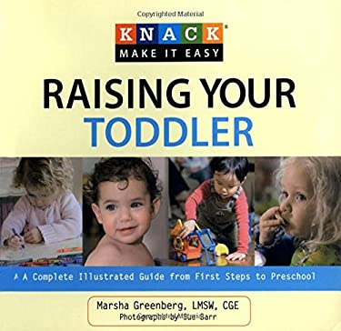 Knack Raising Your Toddler: A Complete Illustrated Guide from First Steps to Preschool 9781599216201