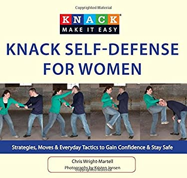 Knack Self-Defense for Women: Strategies, Moves & Everyday Tactics to Gain Confidence & Stay Safe 9781599219561