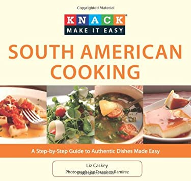 South American Cooking: A Step-By-Step Guide to Authentic Dishes Made Easy 9781599219189