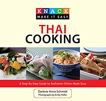 Knack Thai Cooking: A Step-By-Step Guide to Authentic Dishes Made Easy 9781599217826