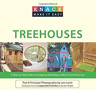 Treehouses: A Step-By-Step Guide to Designing & Building a Safe & Sound Structure 9781599217833