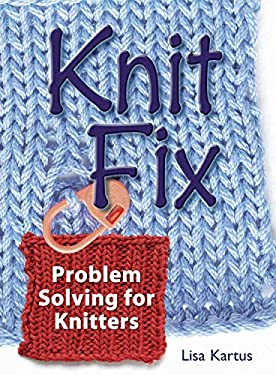 Knit Fix: Problem Solving for Knitters 9781596680111
