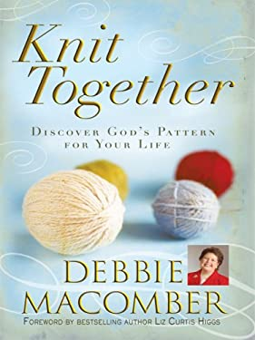 Knit Together: Discover God's Pattern for Your Life 9781594152603