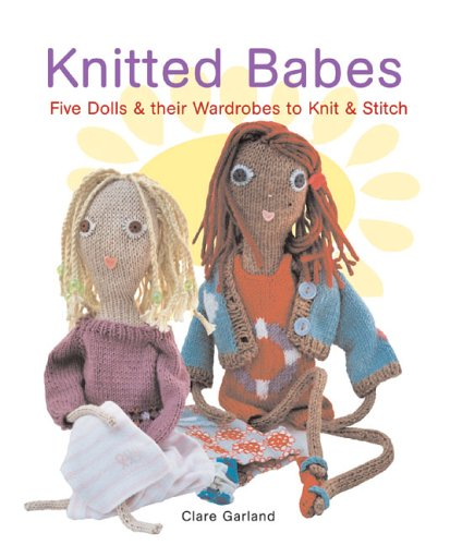 Knitted Babes: Five Dolls & Their Wardrobes to Knit & Stitch 9781596680005