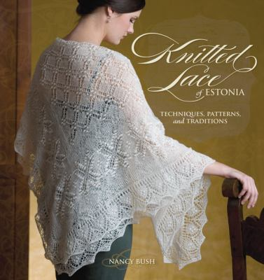 Knitted Lace of Estonia: Techniques, Patterns, and Traditions 9781596680531