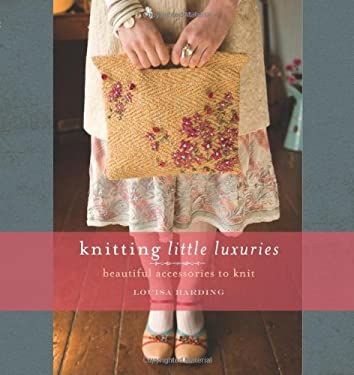 Knitting Little Luxuries: Beautiful Accessories to Knit 9781596680548
