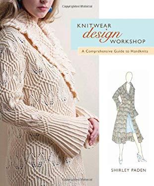 Knitwear Design Workshop: The Comprehensive Guide to Handknits 9781596680869