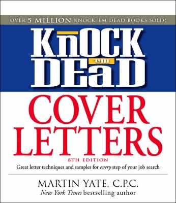 Knock 'em Dead Cover Letters: Great Letter Techniques and Samples for Every Step of Your Job Search 9781598696738