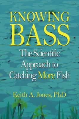 Knowing Bass: The Scientific Approach to Catching More Fish 9781592286164