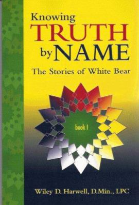 Knowing Truth by Name: The Stories of White Bear 9781592981304