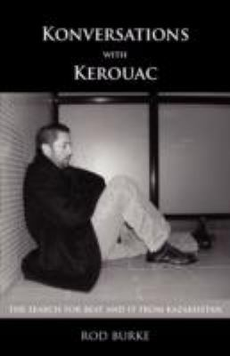 Konversations with Kerouac: The Search for Beat and It from Kazakhstan 9781595942746