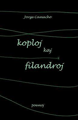 Koploj Kaj Filandroj (Originalaj Poemoj En Esperanto) 9781595691163