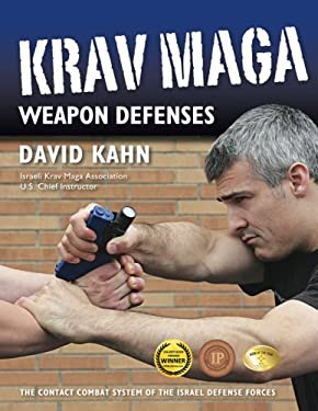 Krav Maga Weapon Defenses: The Contact Combat System of the Israel Defense Forces 9781594392405