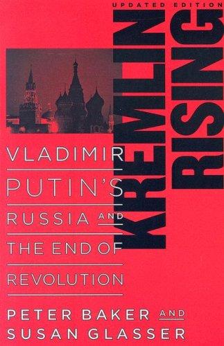 Kremlin Rising: Vladimir Putin's Russia and the End of Revolution 9781597971225