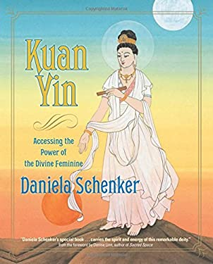 Kuan Yin: Accessing the Power of the Divine Feminine 9781591796213
