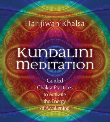 Kundalini Meditation: Guided Chakra Practices to Activate the Energy of Awakening 9781591797494