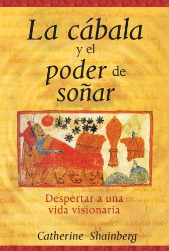 La Cabala y el Poder de Sonar: Despertar A una Vida Visionaria = Kabbalah and the Power of Dreaming 9781594773266