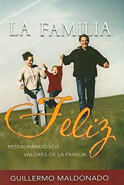 La Familia Feliz: Restaurando los Valores de la Familia = The Family 9781592720248