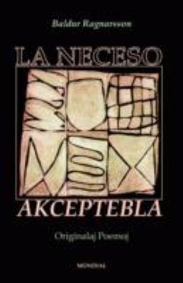 La Neceso Akceptebla (Originalaj Poemoj En Esperanto) 9781595690968