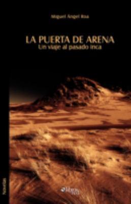 La Puerta de Arena. Un Viaje Al Pasado Inca