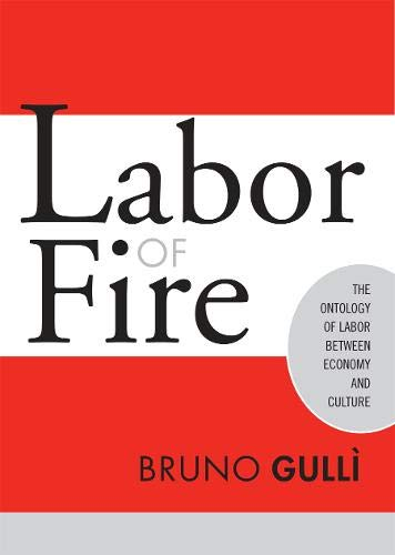 Labor of Fire: The Ontology of Labor Between Economy and Culture 9781592131136