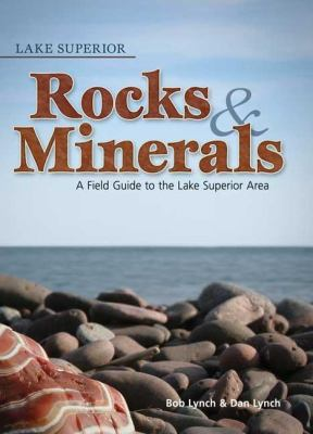 Lake Superior Rocks & Minerals: A Field Guide to the Lake Superior Area 9781591930952