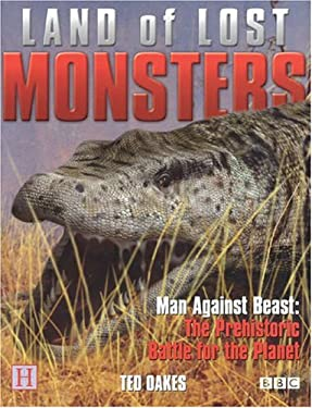 Land of Lost Monsters: Man Against Beast: The Prehistoric Battle for the Planet 9781592580057