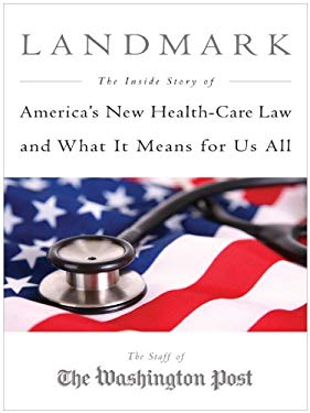 Landmark: The Inside Story of America's New Health Care Law and What It Means for Us All 9781594134210