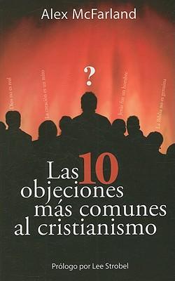 Las 10 Objeciones Mas Comunes al Cristianismo 9781599791265