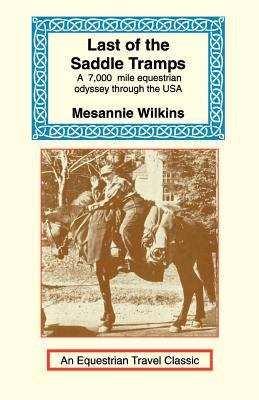 Last of the Saddle Tramps: One Woman's Seven Thousand Mile Equestrian Odyssey 9781590480434