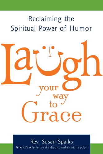 Laugh Your Way to Grace: Reclaiming the Spiritual Power of Humor 9781594732805