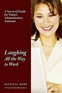 Laughing All the Way to Work: A Survival Guide for Today's Administrative Assistant 9781592993543