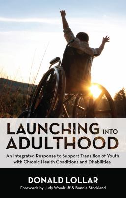 Launching Into Adulthood: An Integrated Response to Support Transition of Youth with Chronic Health Conditions and Disabilities 9781598571028