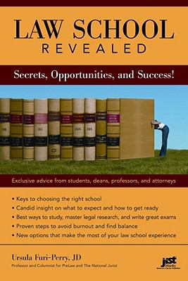 Law School Revealed: Secrets, Opportunities, and Success! 9781593576165