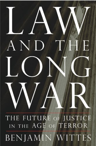 Law and the Long War: The Future of Justice in the Age of Terror 9781594201790