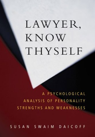 Lawyer, Know Thyself: A Psychological Analysis of Personality Strengths and Weaknesses 9781591470960