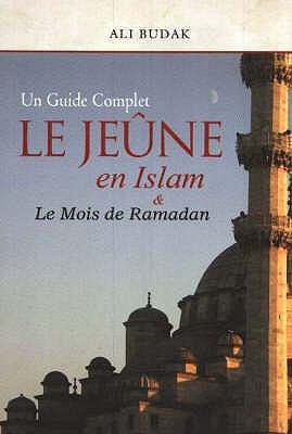Le Jeune En Islam and Le Mois de Ramadan: Un Guide Complet 9781597840033