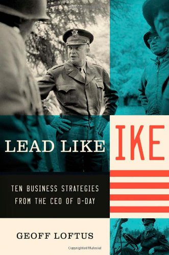 Lead Like Ike: Ten Business Strategies from the CEO of D-Day 9781595550859