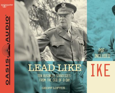 Lead Like Ike: Ten Business Strategies from the CEO of D-Day 9781598597349