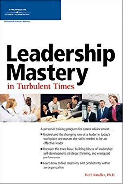 Leadership Mastery in Turbulent Times 9781592009343