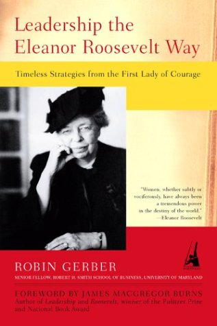 Leadership the Eleanor Roosevelt Way: Timeless Strategies from the First Lady of Courage 9781591840206
