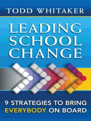 Leading School Change: Nine Strategies to Bring Everybody on Board 9781596671317