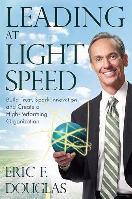 Leading at Light Speed: Build Trust, Spark Innovation, and Create a High-Performing Organization 9781592994366