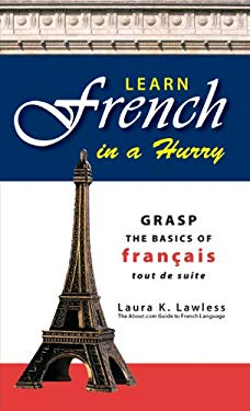 Learn French in a Hurry: Grasp the Basics of Francais Tout de Suite! 9781598692891